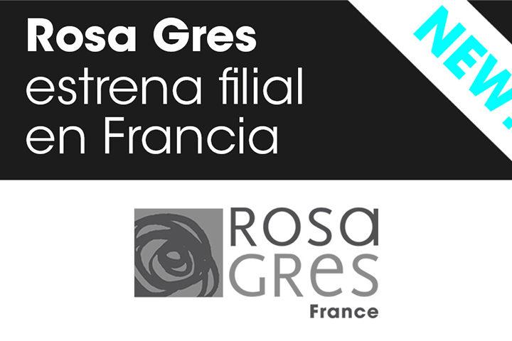 Rosa Gres nueva filial en Francia